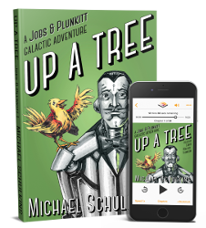 Up A Tree: A Jobs & Plunkitt Galactic Adventure - novel by Michael Schulkins